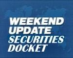 Weekend Update, Securities Docket Edition