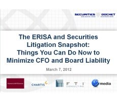 Archived Version and Materials for March 7 Webcast: The ERISA and Securities Litigation Snapshot — Things You Can Do Now to Minimize CFO and Board Liability