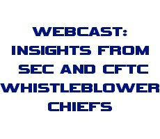 March 14 Webcast: Insights from the Chiefs of the SEC and CFTC Whistleblower Offices