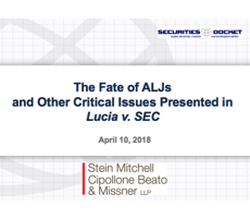 April 10 Webcast: The Fate of ALJs and Other Critical Issues Presented in Lucia v. SEC