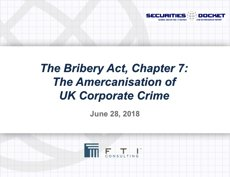 June 28 Webcast: The Bribery Act, Chapter 7 —  The Americanisation of  UK Corporate Crime